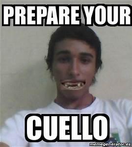 Meme Personalizado - prepare your cuello - 16960772