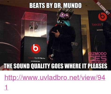 Mundo Memes - beats by dr mundo beats mmo dre izmodo bydr nun the sound quality goes whereit pleases