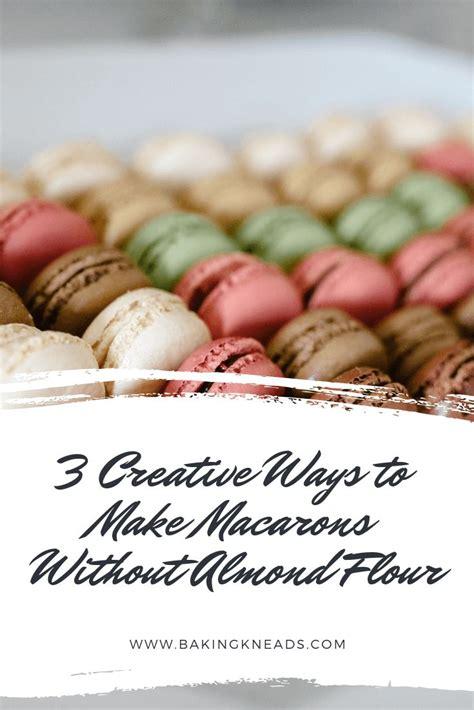 creative ways   macarons  almond flour