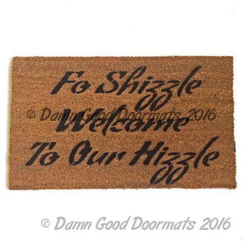 welcome doormats fo shizzle welcome to my hizzle rude doormat