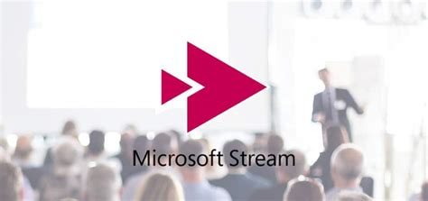 microsoft stream    changing enterprise