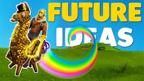 future update ideas  fortnite battle royale youtube