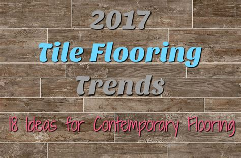flooring trends 2017 2017 tile flooring trends 18 ideas for contemporary flooring flooringinc blog