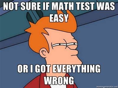 Math Test Meme - d07ff2f17e63cca2e74a40a0273d783f math jokes math humor