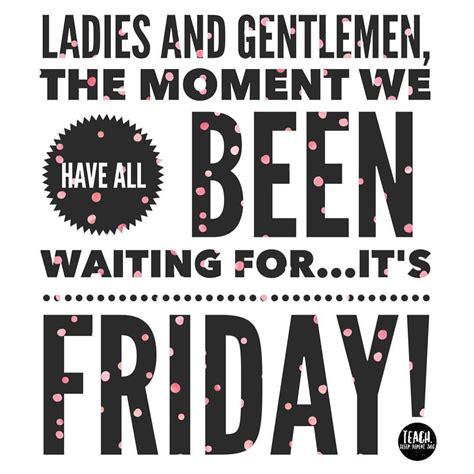 Friday Quotes Friday Quotes Quotes Its Friday