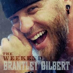 Listen to Brantley Gilbert's New Single, 'The Weekend ...