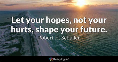hopes   hurts shape  future