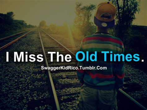 Missing Old Times Quotes Quotesgram