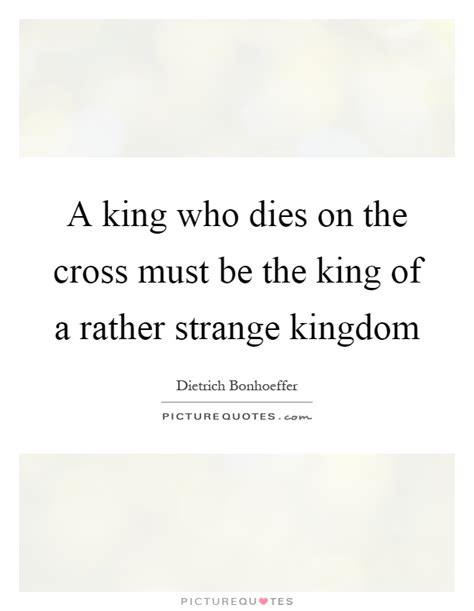 A King Who Dies On The Cross Must Be The King Of A Rather
