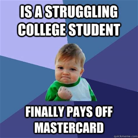 College Kid Meme - is a struggling college student finally pays off mastercard caption 3 goes here success kid