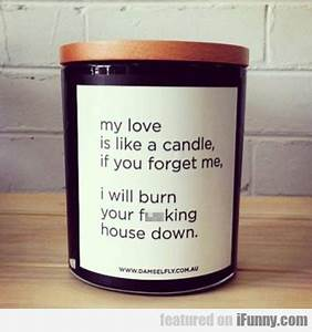My Love Is Like A Candle If You Forget Me