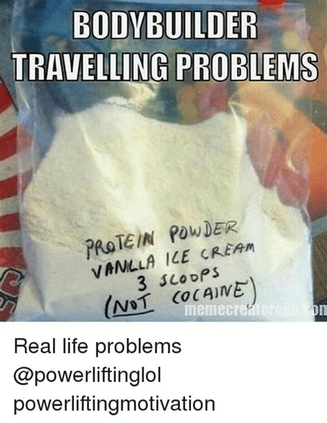 Protein Powder Meme - bodybuilder travelling problems protein powder 3 scoops not memegre real life problems