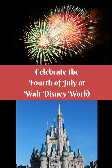 celebrate fourth of july with celebrate the fourth of july at walt disney world
