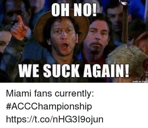 We Suck Again Meme - 25 best memes about miami miami memes