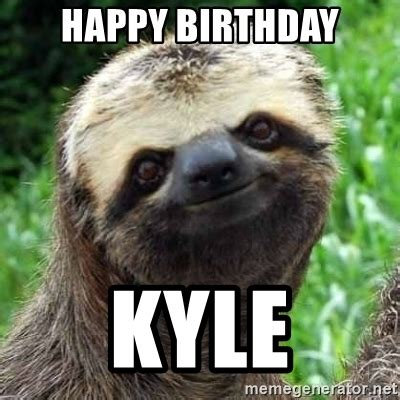 Sexy Sloth Meme - happy birthday sloth meme