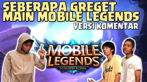 Seberapa Greget Maen Mobile Legend Versi Komentar