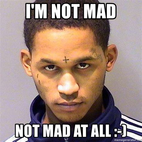 Im Not Mad Meme - i m not mad not mad at all fredo in the cut meme generator