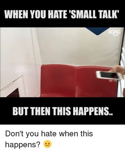 Small Talk Meme - 25 best memes about hate small talk hate small talk memes