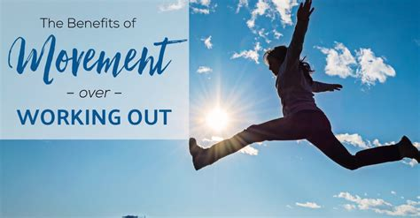 The Benefits of Movement Over Working Out