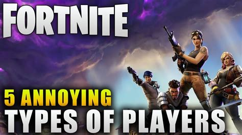 fortnite  annoying types  fortnite players fortnite
