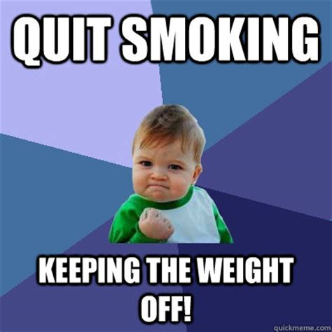 Quit Meme - quit smoking keeping the weight off success kid quickmeme
