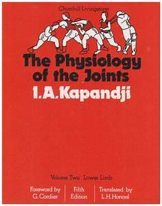 The Physiology Of The Joints Annotated Diagrams Of The Mechanics Of The Human Joints Vol 2 Lower Limb