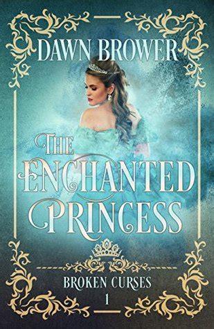 enchanted princess broken curses   dawn brower