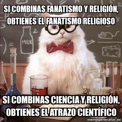 Memes De Religion - meme chemistry cat si combinas fanatismo y religi 243 n