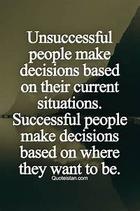 Unsuccessful people make #decisions based on their current ...