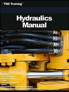 The Hydraulics Manual Includes Hydraulic Basics Hydraulic Systems Pumps Hydraulic Actuators Valves Circuit Diagrams Electrical Devices Troubleshooting And Saf