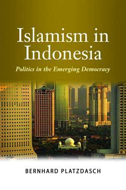 Islamism In Indonesia Politics In The Emerging Democracy