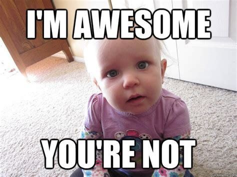 Awesome Memes - i m awesome you re not im awesome youre not quickmeme