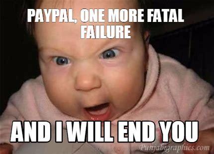 Will Meme - meme creator paypal one more fatal failure and i will end you meme generator at memecreator org