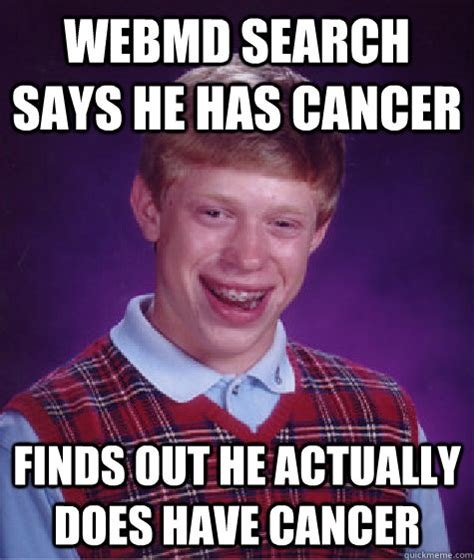 Webmd Memes - webmd search says he has cancer finds out he actually does have cancer bad luck brian quickmeme