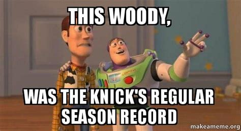 Buzz And Woody Meme - this woody was the knick s regular season record buzz and woody toy story meme make a meme