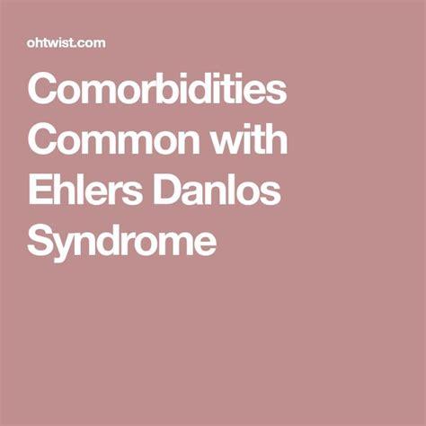 Extensive comorbidity is the hallmark of immunodeficiencies. Comorbidities Common with Ehlers Danlos Syndrome   Ehlers ...