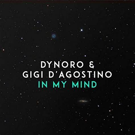 In My Testo by Dynoro Feat Gigi D Agostino In My Mind Testo
