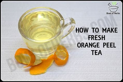 how to make fresh tea how to make orange peel tea recipe bowl of herbs