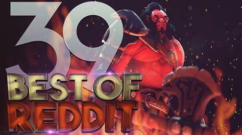 dota 2 best moments of reddit ep 39 youtube