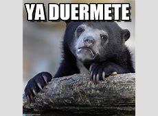 Ya Duermete Confession Bear meme on Memegen