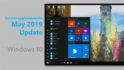 Come Forzare L'aggiornamento A Windows 10 May 2019 Update