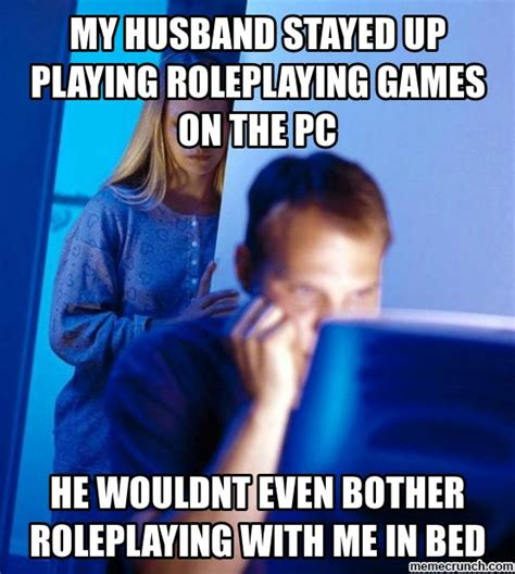 Playing Games Meme - my husband stayed up playing roleplaying games on the pc