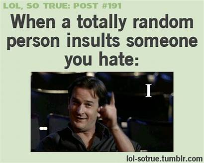 Lol True Funny Gifs Lolsotrue Insults Relatable