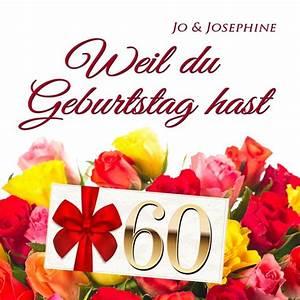 Geburtstagsbilder Zum 60 : alles gute zum 60 geburtstag lied weil du geburtstag hast jo josephine ~ Buech-reservation.com Haus und Dekorationen
