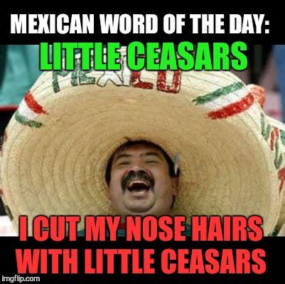 Memes Of The Day - mexican word of the day large imgflip