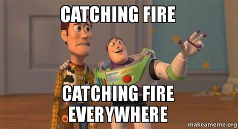 Catching Fire Meme - catching fire catching fire everywhere buzz and woody toy story meme make a meme