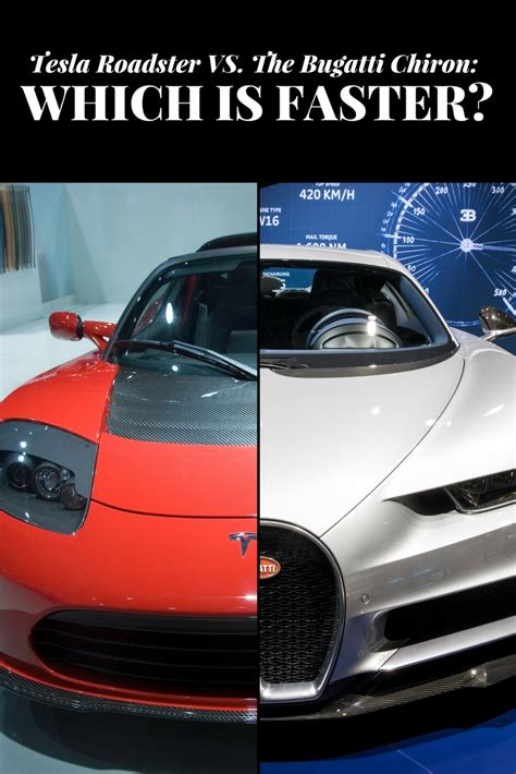 Bugatti Chiron Roadster by Tesla Roadster Versus The Bugatti Chiron Which Is Faster