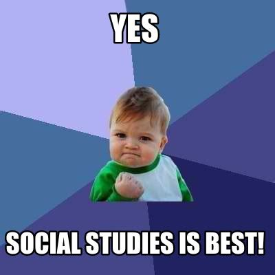 Social Studies Memes - meme creator yes social studies is best meme generator at memecreator org