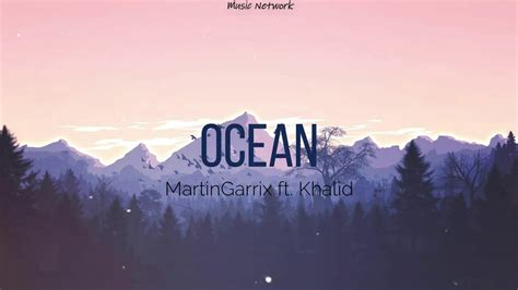 Khalid / mp3 320kbps / 8.26 мб / 03:36. Martin Garrix Ft. Khalid - Ocean (Lyrics Video) - YouTube