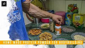 How To Make Protein Powder At Home For Bodybuilding